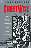 Streetwise: Race, Class, and Change in an Urban Community