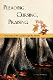 Pleading, Cursing, Praising: Conversing with God through the Psalms