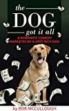 img - for The Dog Got It All: A Romantic Comedy Narrated by a Very Rich Dog book / textbook / text book