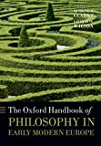 The Oxford Handbook of Philosophy in Early Modern Europe (Oxford Handbooks), , 0199671648