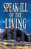 Speak Ill of the Living, Mark Arsenault, 1590585089