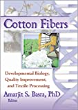 Cotton Fibers : Developmental Biology, Quality Improvement, and Textile Processing, Basra, Amarjit S., 1560228989