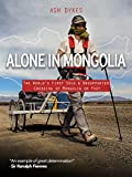 Alone In Mongolia: The World's First Solo & Unsupported Crossing of Mongolia on Foot