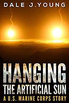 Hanging the Artificial Sun: A U.S. Marine Corps Story by [Young, Dale]