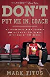 img - for Don't Put Me In, Coach: My Incredible NCAA Journey from the End of the Bench to the End of the Bench by Mark Titus (2013-03-12) book / textbook / text book
