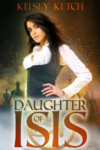 Daughter of Isis (Descendants of Isis Book 1) by [Ketch, Kelsey]