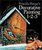 img - for Priscilla Hauser's Decorative Painting 1-2-3 book / textbook / text book