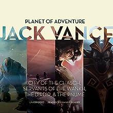 Planet of Adventure: City of the Chasch, Servants of the Wankh, The Dirdir, The Pnume: The Tschai, Planet of Adventure   Livre audio Auteur(s) : Jack Vance Narrateur(s) : Elijah Alexander