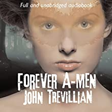 Forever A-Men: The A-Men, Book 3 Audiobook by John Trevillian Narrated by John Trevillian, Joseph Andrade, Jack Luceno, Leah Frederick, John Whalen, Zachary Doyle, Lynda ` Anderson