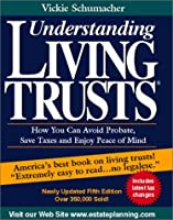 Understanding living trusts: How to avoid probate, save taxes, and more : a complete information & planning guide written in easy to understand, conversational English