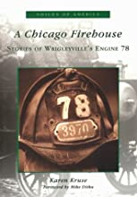 A Chicago Firehouse: Stories of Wrigleyville's Engine 78 (IL) (Voices of America)