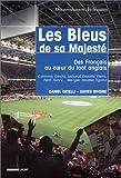 Image de Les Bleus de sa majesté : Des français au cœur du foot anglais