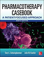 Pharmacotherapy Casebook: A Patient-Focused Approach, 9 Edition Front Cover