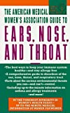 The American Medical Women's Association Guide to Ears, Nose and Throat, American Medical Women's Association Staff, 0440223113