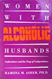 Women with Alcoholic Husbands : Ambivalence and the Trap of Codependency, Asher, Ramona M., 0807820288