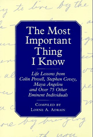 The Most Important Thing I Know: Life Lessons fromColin Powell, Stephen Covey, Maya Angleou and 1 Other Emine (The Most Important Lesson Of My Life)