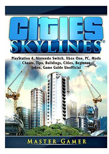 - Cities Skylines, PlayStation 4, Nintendo Switch, Xbox One, PC, Mods, Cheats, Tips, Buildings, Cities, Beginner, Jokes, Game Guide Unofficial