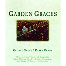 Garden Graces: How the Simple Tasks of Gardening Have Affected the Art, Music,Literature