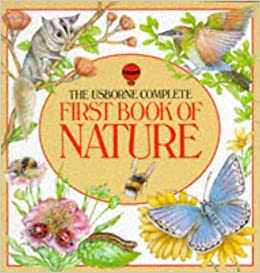 The Usborne Complete First Book of Nature (Usborne First Nature ...