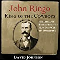 John Ringo, King of the Cowboys (Second Edition): His Life and Times from the Hoo Doo War to Tombstone: A.C. Greene Series Audiobook by David Johnson Narrated by Barry Eads