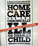 Home Care for the Chronically Ill or Disabled Child, Monica L. Jones, 0060911735