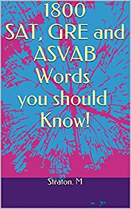 1800 SAT, GRE and ASVAB Words you should Know! (SAT, GRE and Other Standardized tests Word List)