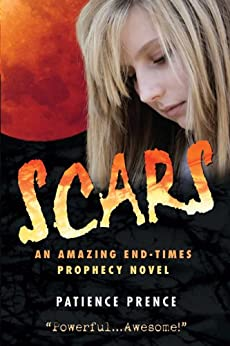 SCARS: Christian Fiction End-Times Prophecy Thriller (The Omega Series Book 1) by [Prence, Patience]