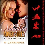 His Naughty Adventures: Fuels of Lust: Threes a Company, Book 1 | W Larrimore