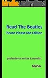 Read The Beatles Please Please Me Edition: ビートルズ・デビュー・アルバム 『プリーズ・プリーズ・ミー』制作秘話集 【楽曲公式動画URL掲載】