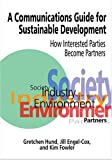 A Communications Guide for Sustainable Development : How Interested Parties Become Partners, Hund, Gretchen and Engel-Cox, Jill, 157477140X