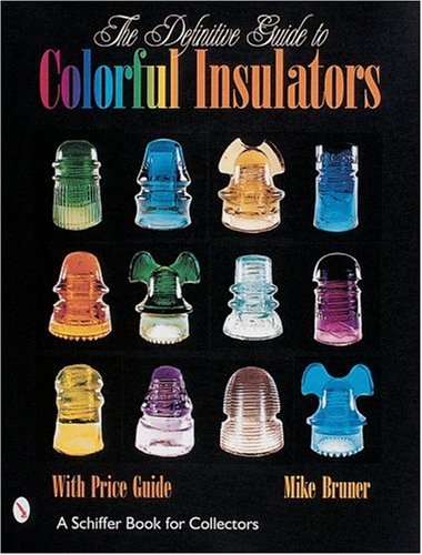 The Definitive Guide to Colorful Insulators (Schiffer Book for Collectors) (Best Insulator Of Electricity)