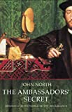 Front cover for the book The ambassadors' secret : Holbein and the world of the Renaissance by John North