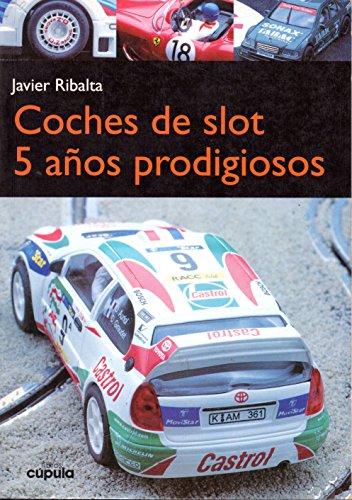 Descargar Libro Coches De Slot. 5 Años Prodigiosos Javier Ribalta