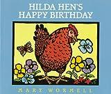 Hilda Hen's Happy Birthday, Mary Wormell, 0152002995