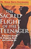 img - for The Sacred Flight of the Teenager: A Parent's Guide to Stepping Back and Letting Go. book / textbook / text book
