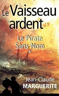 Le Vaisseau ardent, tome 1: Le Pirate Sans Nom par Jean-Claude Marguerite