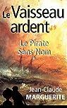 Le Vaisseau ardent, tome 1: Le Pirate Sans Nom par Marguerite