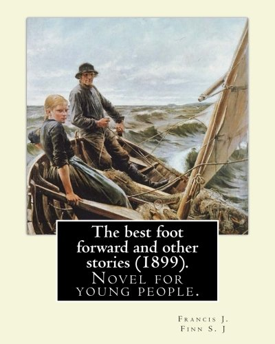 The best foot forward and other stories (1899). By: Francis J. Finn S. J: Father Francis J. Finn, (October 4, 1859 – November 2, 1928) was an American ... series of 27 popular novels for young people.