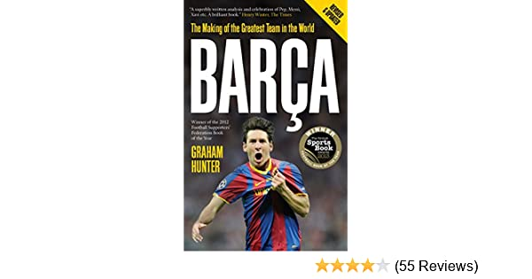 543593e18f1 Amazon.com  Barca  The Making of the Greatest Team in the World eBook   Graham Hunter  Kindle Store