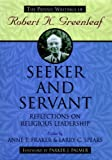 Seeker and Servant: Reflections on Religious Leadership (J-B US non-Franchise Leadership)