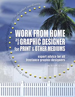 work from home as a graphic designer for print and other mediums kindle edition by eva urick. Black Bedroom Furniture Sets. Home Design Ideas