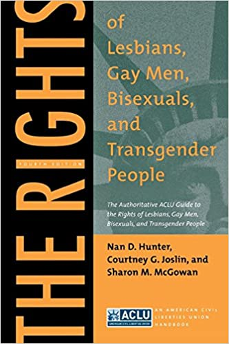 The Rights of Lesbians, Gay Men, Bisexuals, and Transgender People: The Authoritative ACLU Guide to the Rights of Lesbians, Gay Men, Bisexuals, and Transgender People, Fourth Edition (ACLU Handbook)