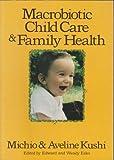 Macrobiotic Child Care and Family Health, Michio Kushi and Aveline Kushi, 0870406124