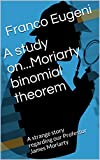 A study on...Moriarty binomial theorem: A strange story regarding our Professor James Moriarty