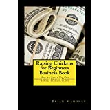 Raising Chickens for Beginners Business Book: How to Start Up, Get Government Grants, Marketing & Make Business Plans