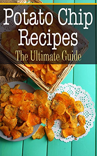 Potato Chip Recipes: The Ultimate Guide by [Conners, Bridgette]