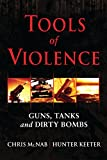 img - for Tools of Violence: Guns, Tanks and Dirty Bombs (General Military) book / textbook / text book