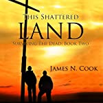 This Shattered Land: Surviving the Dead, Volume 2 | James N. Cook