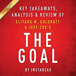 The Goal: A Process of Ongoing Improvement by Eliyahu M. Goldratt and Jeff Cox: Key Takeaways, Analysis & Review Audiobook