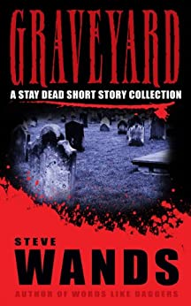 Graveyard: A Stay Dead short story collection by [Wands, Steve]